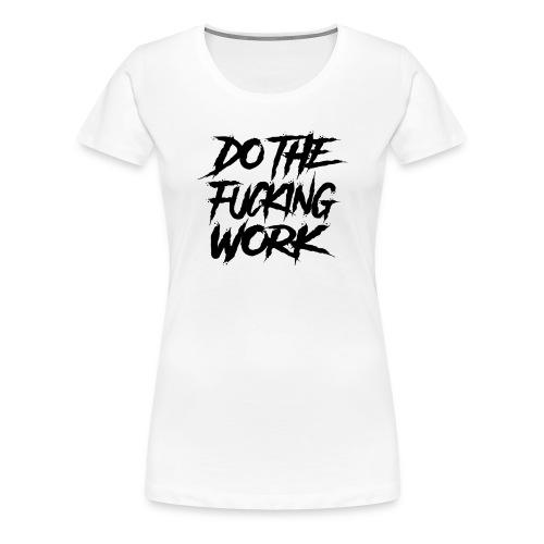 do the fucking work - Premium-T-shirt dam