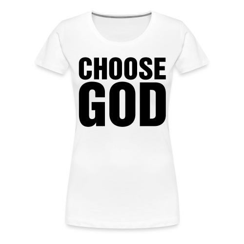 CHOOSE GOD - Women's Premium T-Shirt