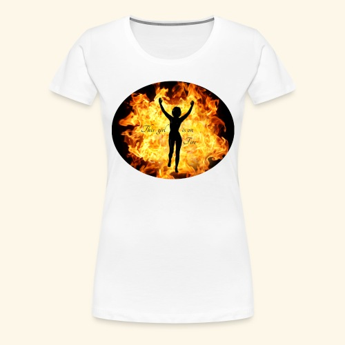 Girl on fire - Premium T-skjorte for kvinner