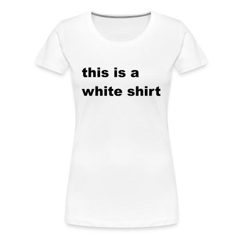 White shirt - Frauen Premium T-Shirt