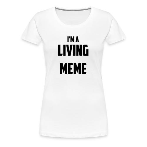 I'm A Living Meme - Women's Premium T-Shirt
