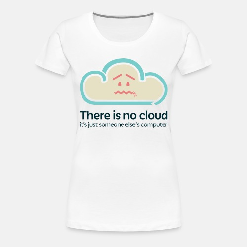 There is no Cloud - Women's Premium T-Shirt