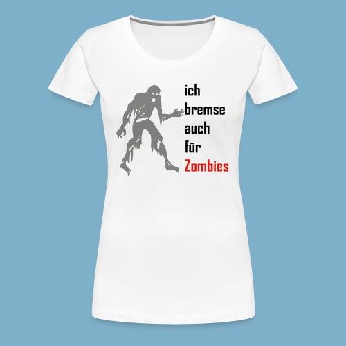 ich bremse auch für Zombies - Frauen Premium T-Shirt