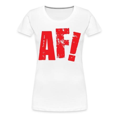 AF! - Vrouwen Premium T-shirt