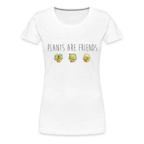 Plants are friends - Frauen Premium T-Shirt