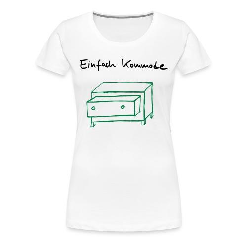 Einfach Kommode - Frauen Premium T-Shirt