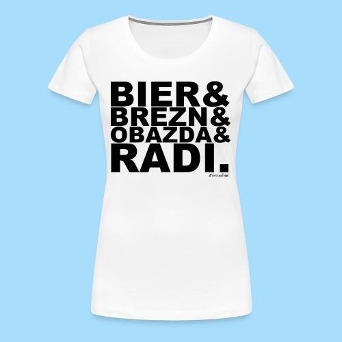 Bier & Brezn & Obazda & Radi. - Frauen Premium T-Shirt