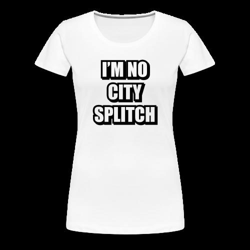IM NO CITY SPLITCH - Women's Premium T-Shirt