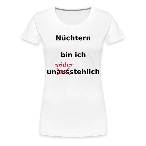 nüchtern unwiderstehlich - Frauen Premium T-Shirt