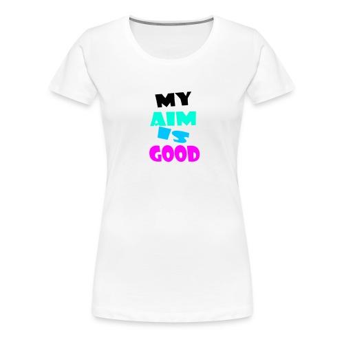 My Aim is good - Frauen Premium T-Shirt