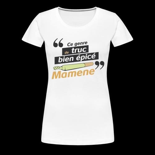 Ce genre de truc épicé, Mamene - T-shirt Premium Femme