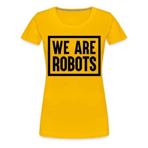 We Are Robots Premium Tote Bag - Women's Premium T-Shirt