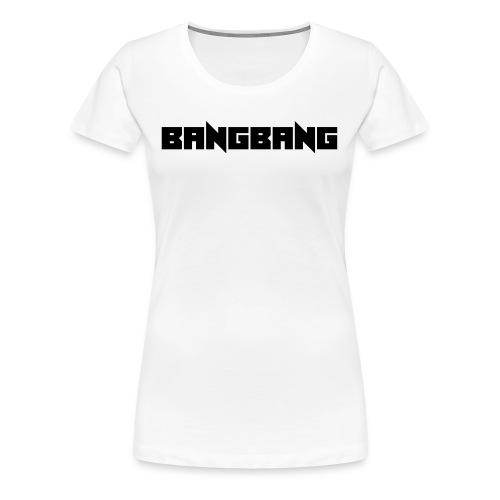 BANGBANG - T-shirt Premium Femme