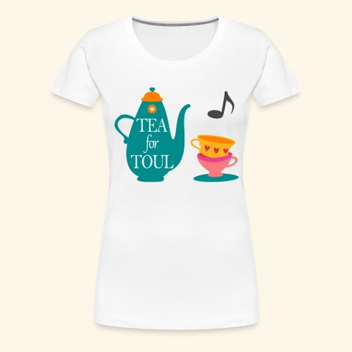 Tea for Toul - T-shirt Premium Femme