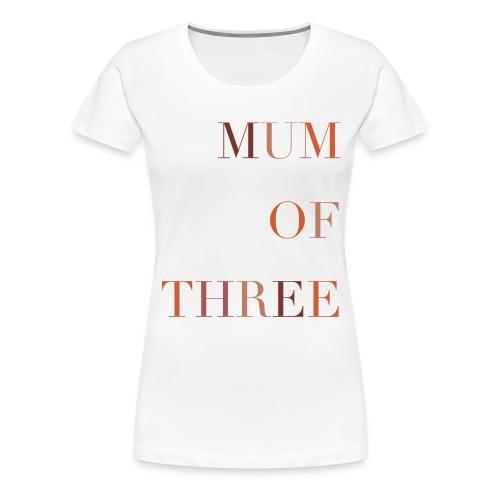 Mum Of Three - T-shirt Premium Femme