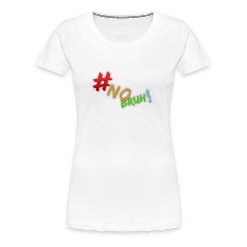 #NoBruh T-shirt - Women - Women's Premium T-Shirt