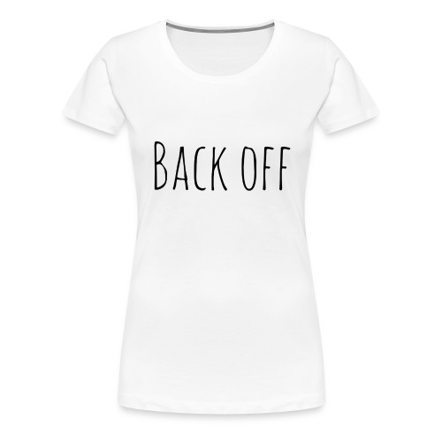 back off - Vrouwen Premium T-shirt