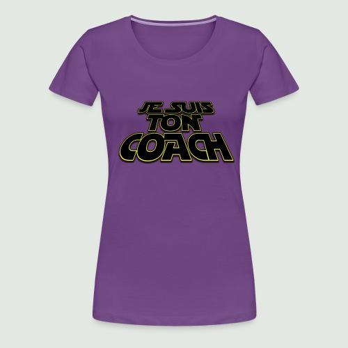 je suis ton coach - T-shirt Premium Femme