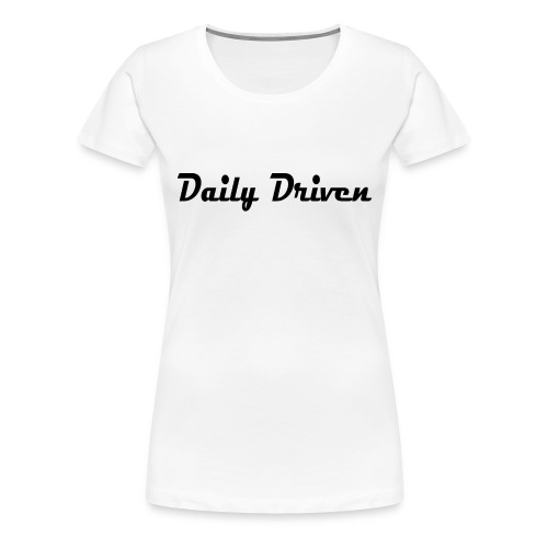 Daily Driven Shirt - Vrouwen Premium T-shirt