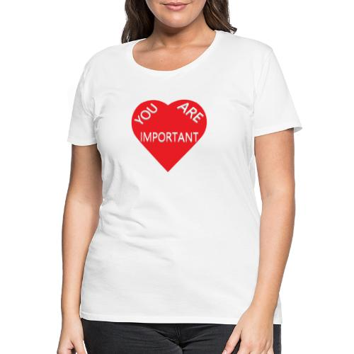 you are important - Dame premium T-shirt