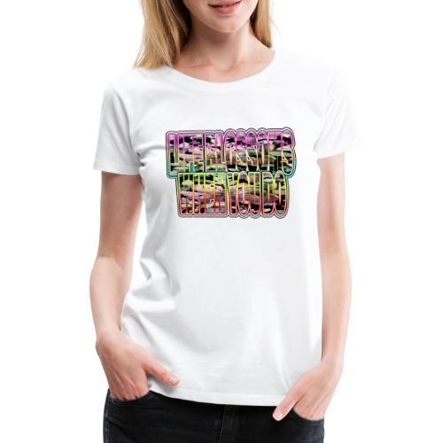 life blossoms when you do - Frauen Premium T-Shirt