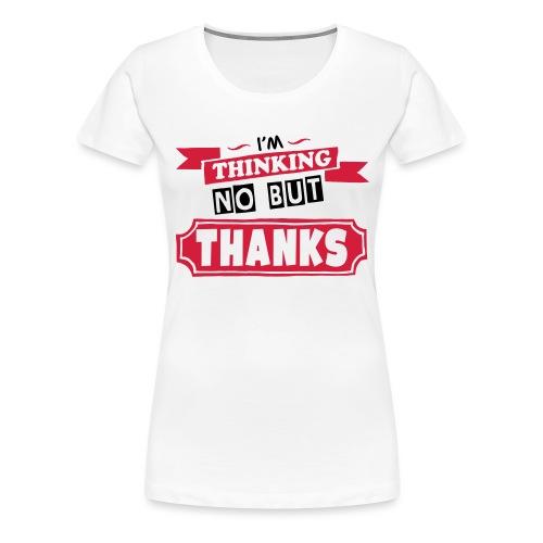 No But Thanks - Women's Premium T-Shirt