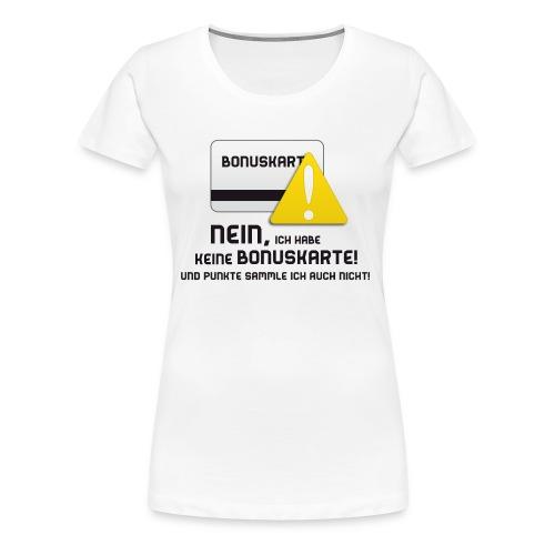 Nein, ich habe keine Bonuskarte! - Frauen Premium T-Shirt