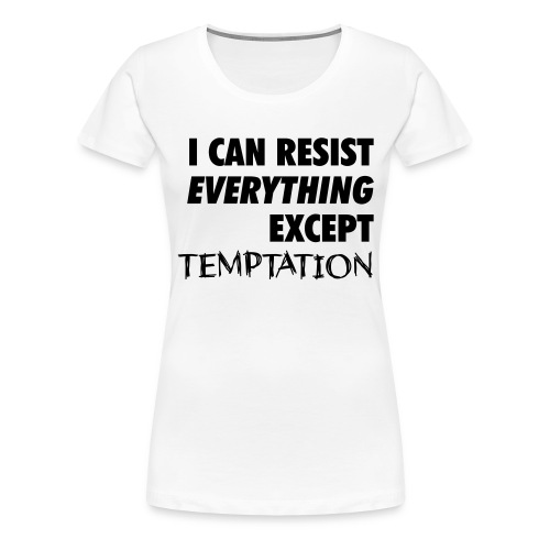Resist Temptation - Women's Premium T-Shirt