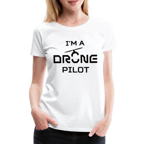 I'm a drone pilot - Vrouwen Premium T-shirt