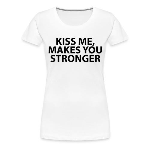 kiss me makes you stronger - Camiseta premium mujer