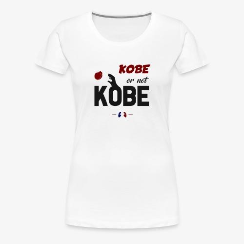Kobe or not Kobe - T-shirt Premium Femme