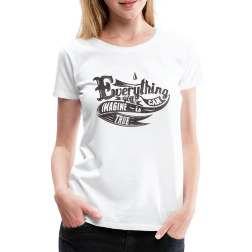 Everything you imagine - Frauen Premium T-Shirt
