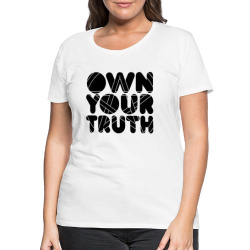 Own Your Truth - T-shirt Premium Femme