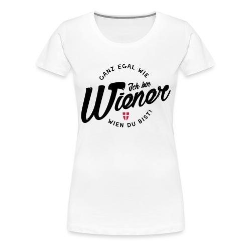 Egal wie Wien du bist! Ich bin Wiener! - Frauen Premium T-Shirt