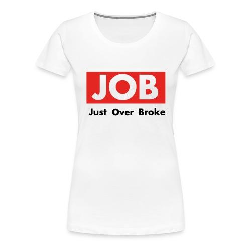 Just Over Broke - Frauen Premium T-Shirt