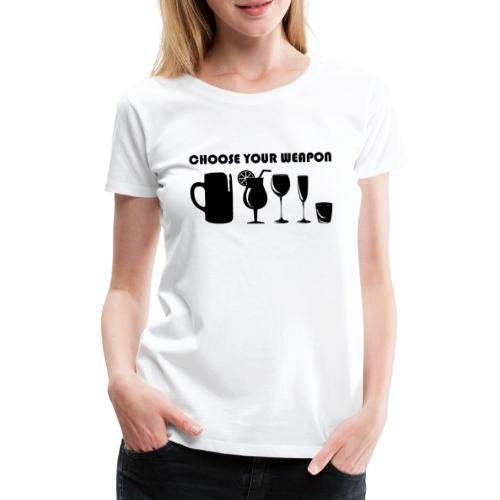 choose your weapon - Frauen Premium T-Shirt