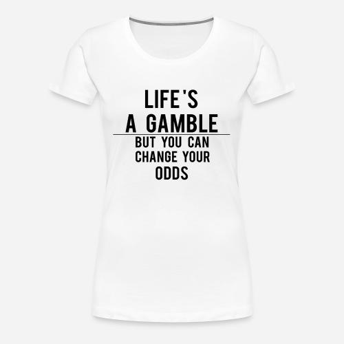 Life's a Gamble - Women's Premium T-Shirt