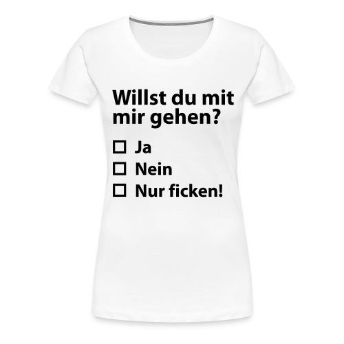 Willst du mit mir gehn? - Frauen Premium T-Shirt