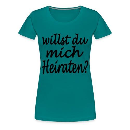 willst du mich heiraten - Frauen Premium T-Shirt