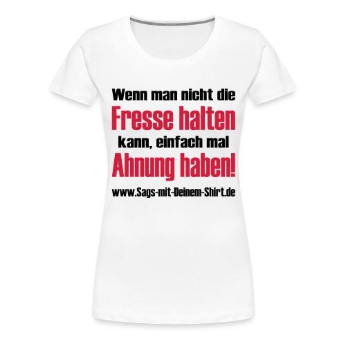 Fresse halten Ahnung haben Promotion - Frauen Premium T-Shirt