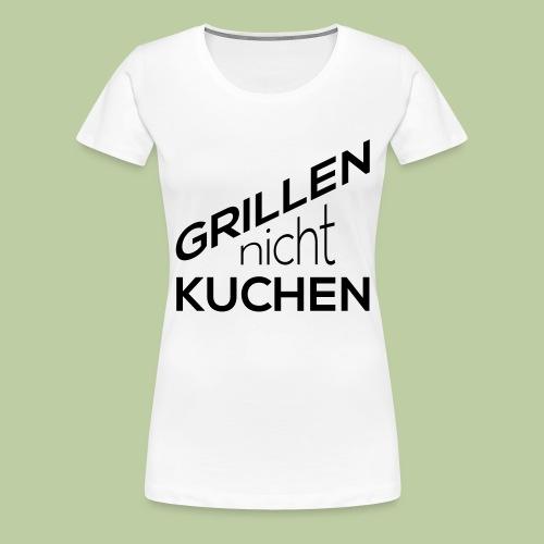 Grillen, nicht Kuchen - Frauen Premium T-Shirt