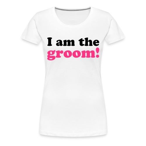 I am the groom! - Frauen Premium T-Shirt