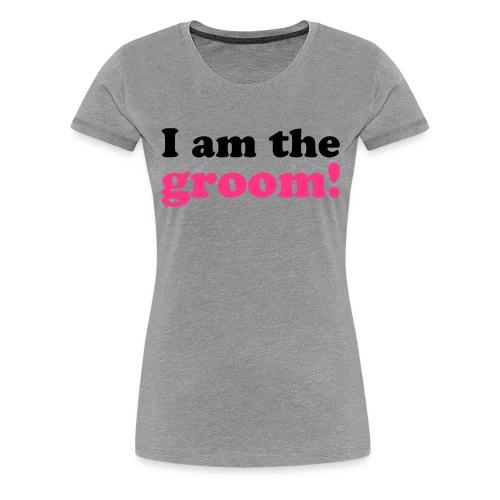 I am the groom! - Frauen Premium T-Shirt