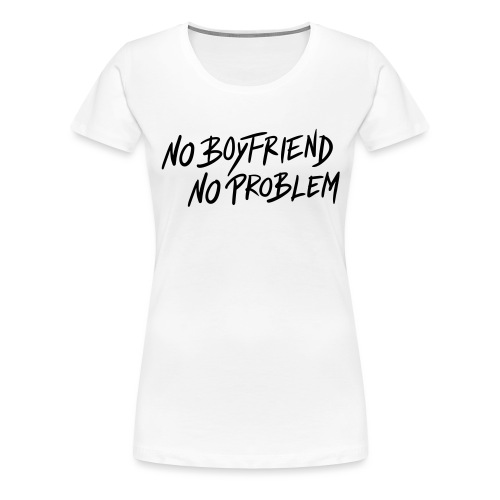 No Boyfriend - No Problem #1 - Frauen Premium T-Shirt