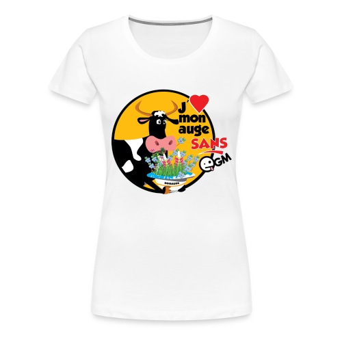 J'aime mon auge sans OGM - T-shirt Premium Femme