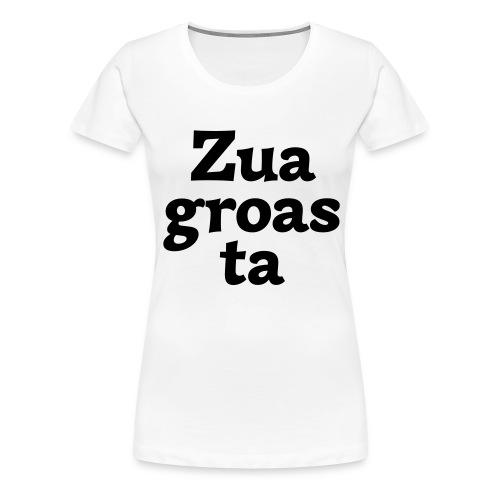 Zuagroasta - Frauen Premium T-Shirt