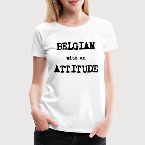 Belgian with an Attitude - T-shirt Premium Femme