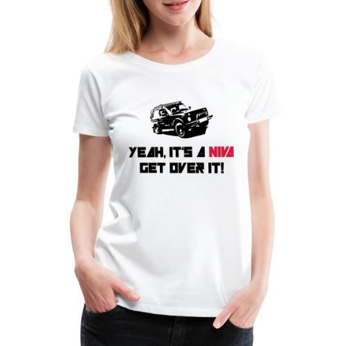 It's a NIVA get over it! - Frauen Premium T-Shirt