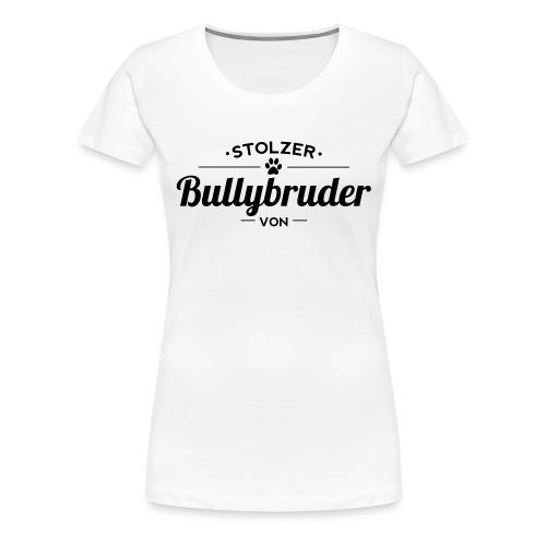 Bullybruder Wunschname - Frauen Premium T-Shirt