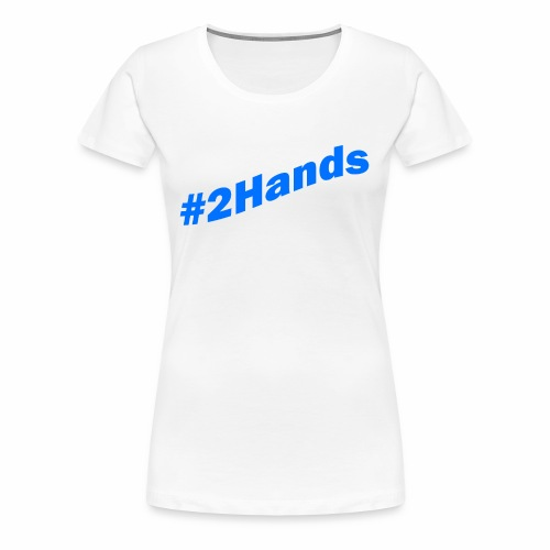 2Hands - Women's Premium T-Shirt